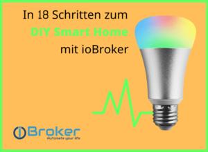 In 18 Schritten zum DIY Smart Home mit ioBroker